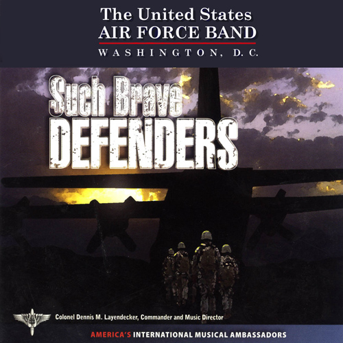 UNITED STATES AIR FORCE BAND: Such Brave Defenders