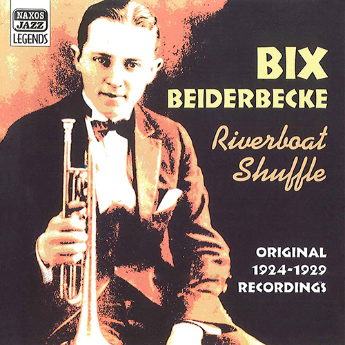 BEIDERBECKE, Bix: Riverboat Shuffle (1924-1929)