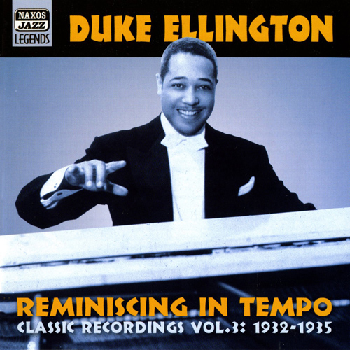ELLINGTON, Duke: Reminiscing in Tempo (1932-1935) (Duke Ellington, Vol. 3)