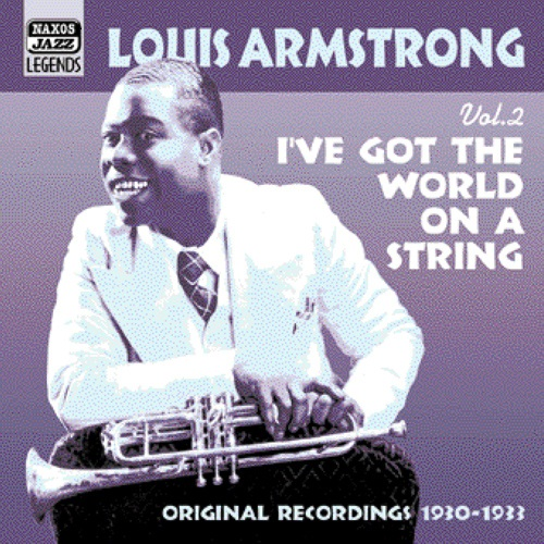 ARMSTRONG, Louis: I've Got The World On A String (1930-1933) (Louis Armstrong, Vol. 2)