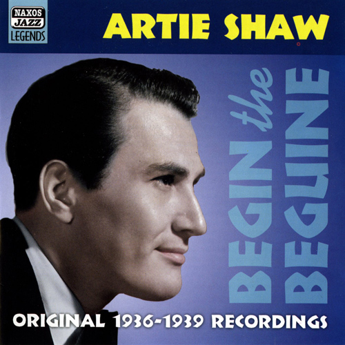 SHAW, Artie: Begin the Beguine (1936-1939)