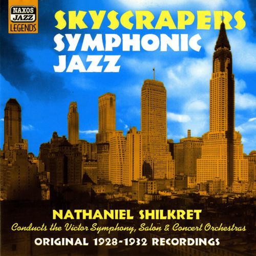 SHILKRET, Nathaniel: Skyscrapers Symphonic Jazz (1928-1932)