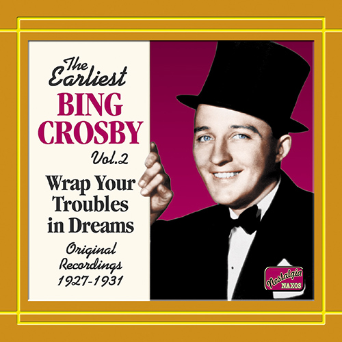 CROSBY, Bing: Wrap Your Troubles in Dreams (1927-1931)