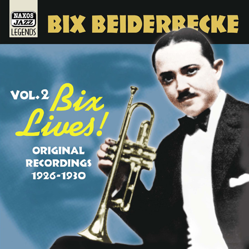 BEIDERBECKE, Bix: Bix Lives! (1926-1930)