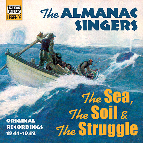 ALMANAC SINGERS: The Sea, The Soil And The Struggle (1941-1942)