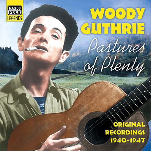 GUTHRIE, Woody: Pastures of Plenty (1940-1947)
