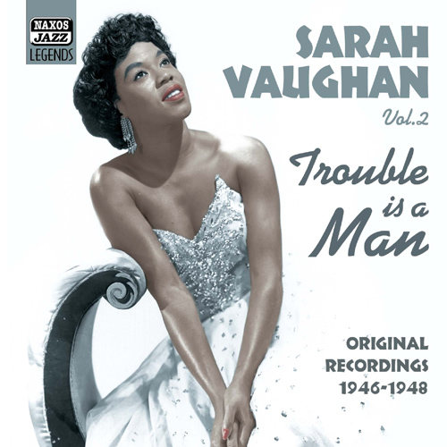 VAUGHAN, Sarah: Trouble Is A Man (1946-1948)