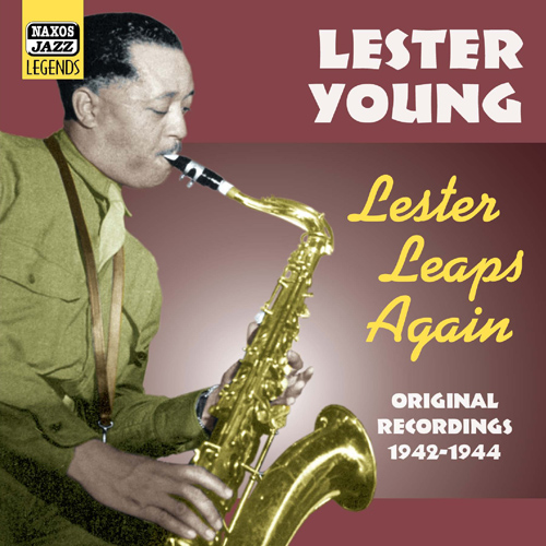 YOUNG, Lester: Lester Leaps Again (1942-1944)
