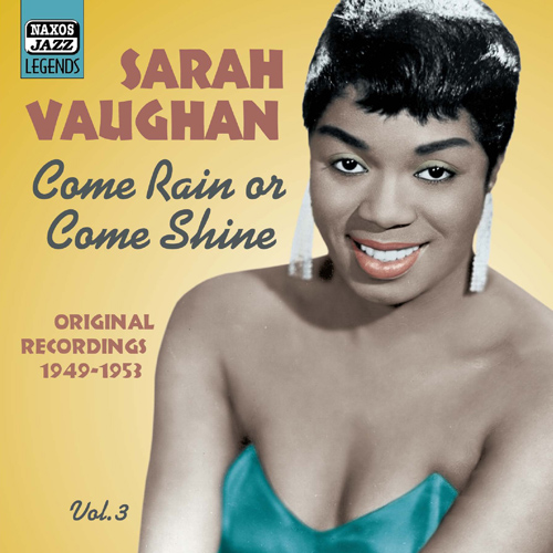 VAUGHAN, Sarah: Come Rain or Come Shine (1949-1953)