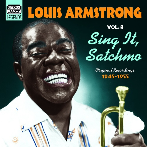 ARMSTRONG, Louis: Sing It, Satchmo (1945-1955) (Louis Armstrong, Vol. 8)
