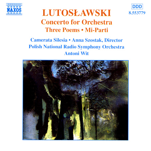 LUTOSLAWSKI: Concerto for Orchestra / 3 Poems by Henri Michaux / Mi-Parti / Overture for Strings
