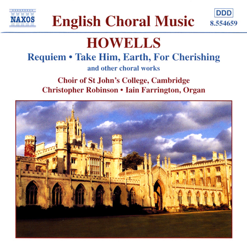HOWELLS: Requiem / Take Him, Earth, for Cherishing