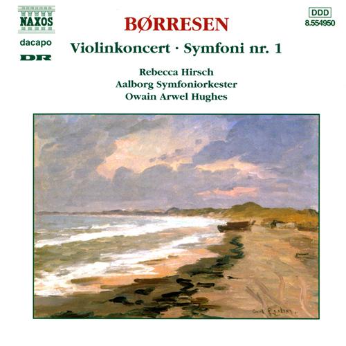 BORRESEN, H.: Violin Concerto / Symphony No. 1 (Hirsch, Aalborg Symphony, O.A. Hughes)