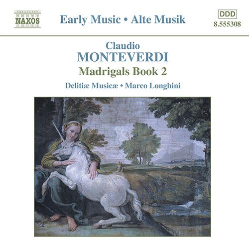 MONTEVERDI, C.: Madrigals, Book 2 (Il Secondo Libro de' Madrigali, 1590) (Delitiae Musicae, Longhini)