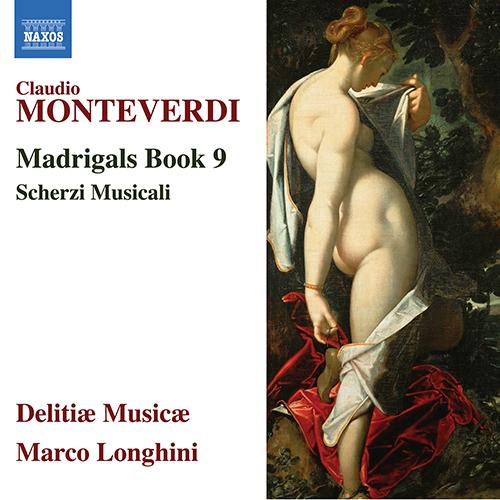 MONTEVERDI, C.: Madrigals, Book 9 (Il Nono Libro de Madrigali, 1651) / Scherzi musicali (1632)