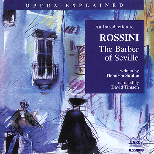 Opera Explained: ROSSINI - The Barber of Seville (Smillie)