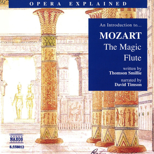 Opera Explained: MOZART - The Magic Flute (Smillie)