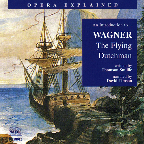 Opera Explained: WAGNER, R. - The Flying Dutchman (Timson)