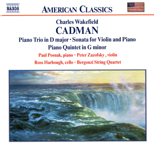 CADMAN: Piano Trio in D Major / Violin Sonata / Piano Quintet