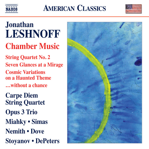 LESHNOFF, J.: Chamber Music - String Quartet No. 2 / Seven Glances at a Mirage / Cosmic Variations on a Haunted Theme / … without a chance