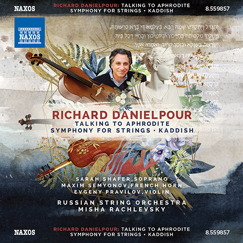 DANIELPOUR, R.: Talking to Aphrodite / Symphony for Strings / Kaddish
