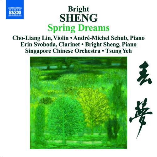 SHENG, Bright: Spring Dreams / 3 Fantasies / Tibetan Dance (Cho-liang Lin, Singapore Chinese Orchestra, Tsung Yeh, A.-M. Schub, E. Svoboda, B. Sheng)