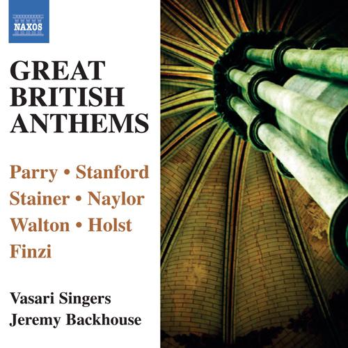 Choral Concert: Vasari Singers - PARRY, H. / STANFORD, C.V. / STAINER, J. / NAYLOR, E.W. / WALTON, W. / HOLST, G. / FINZI, G. (Great British Anthems)