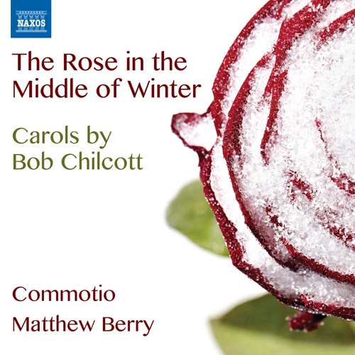 CHILCOTT, B.: Carols (The Rose in the Middle of Winter)