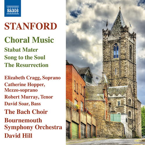 STANFORD, C.V.: Choral Music - Stabat Mater / Song to the Soul / The Resurrection