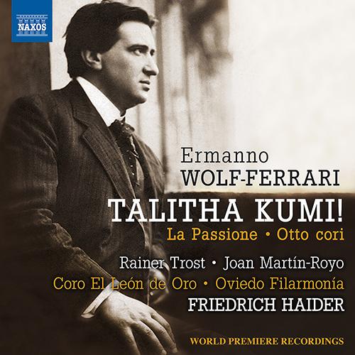 WOLF-FERRARI, E.: Talitha Kumi / La Passione / 8 Cori