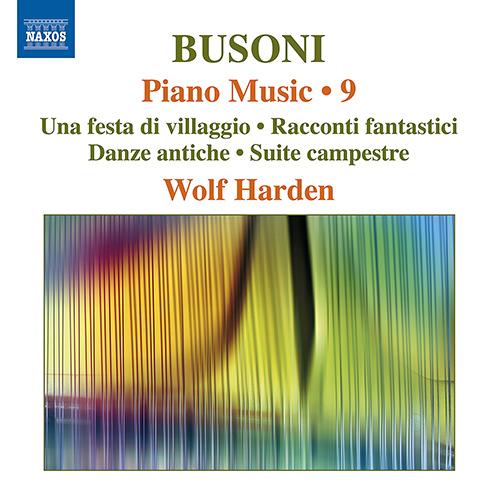 BUSONI, F.: Piano Music, Vol. 9 - Una festa di villaggio / Racconti fantastici / Danze antiche / Suite campestre