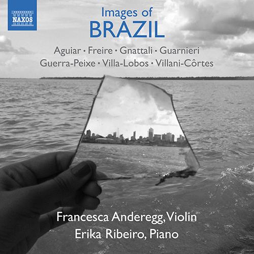 Violin and Piano Recital: Anderegg, Francesca / Ribeiro, Erika - AGUIAR, E. / FREIRE, L. / GNATTALI, R. / GUARNIERI, C. (Images of Brazil)