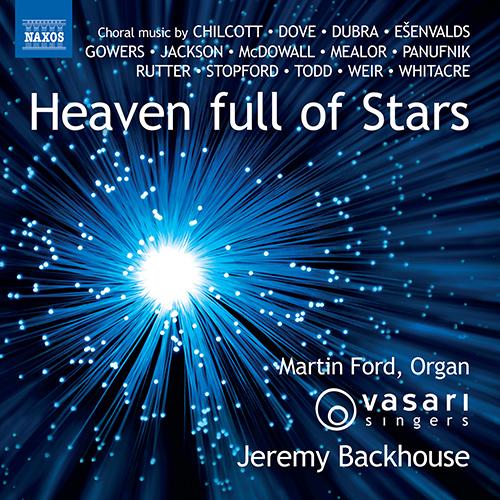 Choral Music - CHILCOTT, B. / DOVE, J. / DUBRA, R. / EŠENVALDS, Ä'. / GOWERS, P. / JACKSON, G. (Heaven Full of Stars)