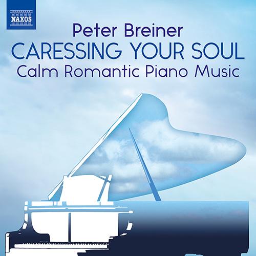 BREINER, P.: Caressing Your Soul - Calm Romantic Piano Music