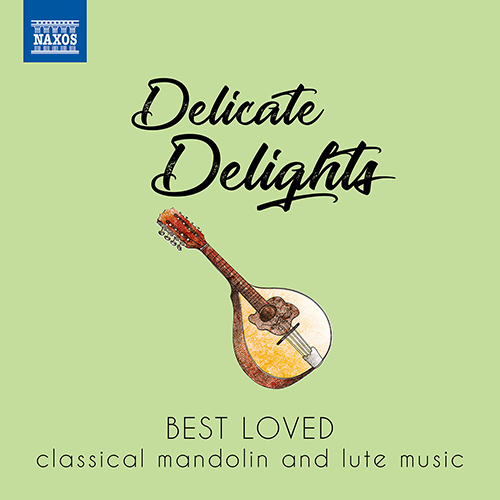 DELICATE DELIGHTS - Best Loved Classical Mandolin and Lute M
