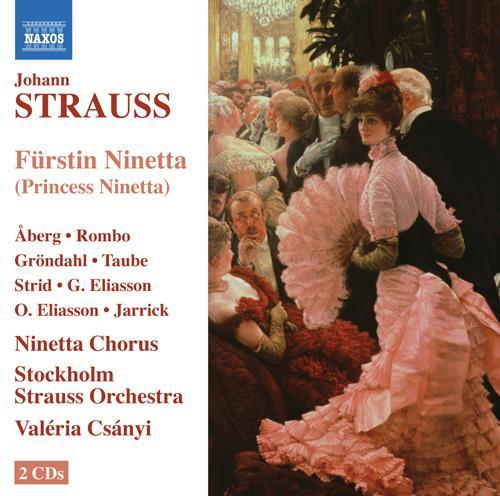 STRAUSS II, J.: Furstin Ninetta [Operetta] (Aberg, Eliasson, Stockholm Strauss Orchestra, Csanyi)