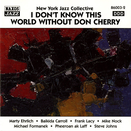 NEW YORK JAZZ COLLECTIVE: I Don't Know This World Without Don Cherry