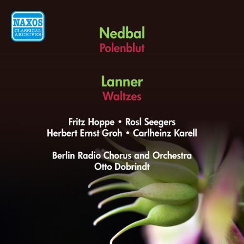 NEDBAL, O.: Polenblut [Operetta] (Groh, Seegers, Dobrindt) / LANNER, J.: Waltzes (Berlin Radio Orchestra, Dobrindt) (1952)