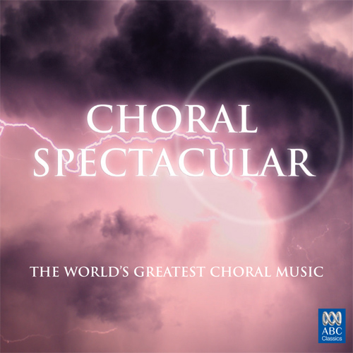 CHORAL SPECTACULAR - THE WORLD'S GREATEST CHORAL MUSIC