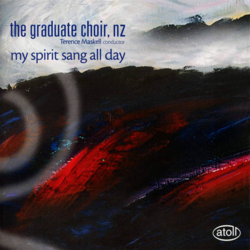 GRADUATE CHOIR, NZ (The): My Spirit Sang All Day