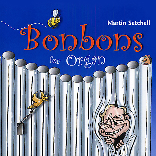 SETCHELL, Martin: Bonbons for Organ