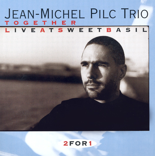 JEAN-MICHEL PILC TRIO: Together Live At Sweet Basil, Vol. 1