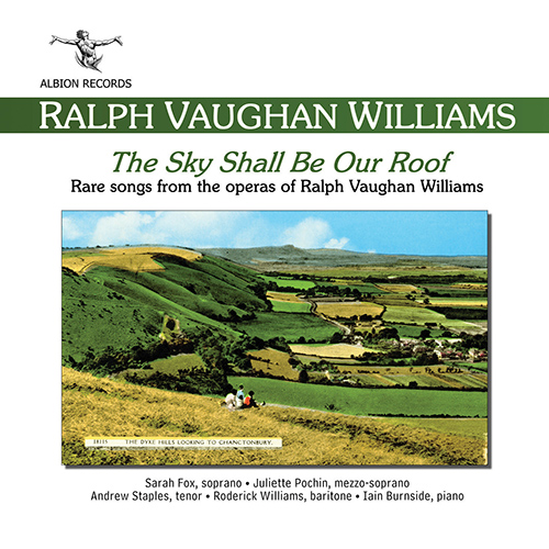 VAUGHAN WILLIAMS, R.: Vocal Music (The Sky Shall Be Our Roof - Rare Songs from the Operas of Vaughan Williams) (Fox, Pochin, Staples, Williams)