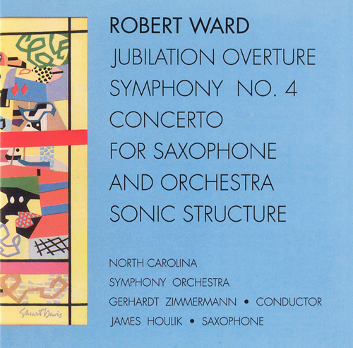 WARD, R.: Jubilation Overture / Symphony No. 4 / Saxophone Concerto / Sonic Structure