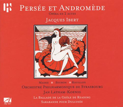 IBERT, J.: Persee et Andromede [Opera] / La ballade de la geole de Reading / Sarabande pour dulcinee (Strasbourg Philharmonic, Latham-Koenig)