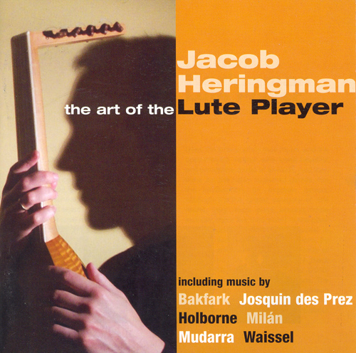 Lute Recital: Heringman, Jacob - MILAN / JOSQUIN DES PREZ / HOLBORNE, A. / BAKFARK / MUDARRA / WAISSEL (The Art of the Lute Player)