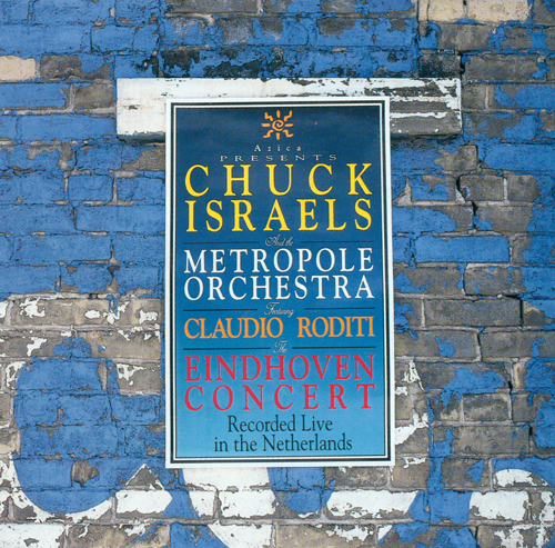 CHUCK ISRAELS AND THE METROPOLE ORCHESTRA FEATURING CLAUDIO RODITI (THE EINDHOVEN CONCERT)
