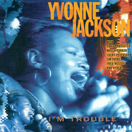 JACKSON, Yvonne: I'm Trouble