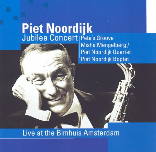 PIET NOORDIJK JUBILEE CONCERT - Pete's Groove / Misha Mengelberg / Piet Noordijk Quartet / Piet Noordijk Boptet
