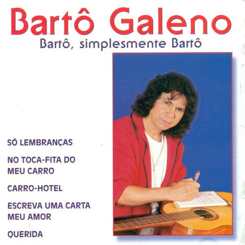 BRAZIL Barto Galeno: Barto, simplesmente Barto